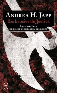 Les enquêtes de M. de Mortagne, bourreau, Le brasier de justice
