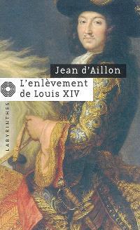 L'enlèvement de Louis XIV; Précédé de Le disparu des chartreux