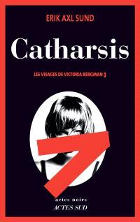 Les visages de Victoria Bergman. Volume 3, Catharsis
