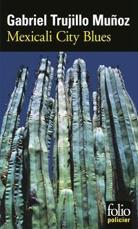 Une enquête de Miguel Ángel Morgado, Mexicali city blues