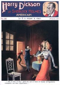 Harry Dickson : le Sherlock Holmes américain. Volume 188, Le fil à couper le coeur
