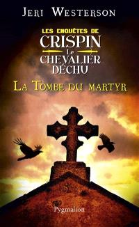 Les enquêtes de Crispin, le chevalier déchu, La tombe du martyr