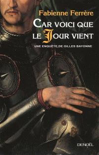Car voici que le jour vient : une enquête de Gilles Bayonne