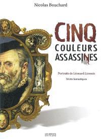 Cinq couleurs assassines : portraits de Léonard Limosin : récits fantastiques