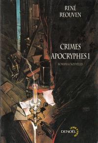 Crimes apocryphes. Volume 1, Romans & nouvelles