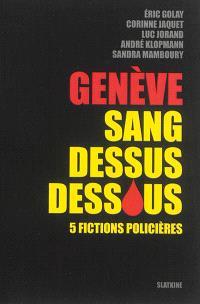 Genève sang dessus dessous : 5 fictions policières