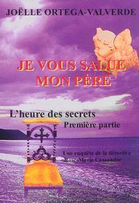 Je vous salue mon père : une enquête de la détective Rose-Marie Cassandre. Volume 1, L'heure des secrets