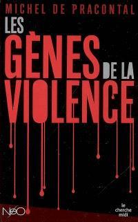 Les gènes de la violence