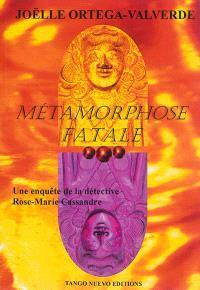 Métamorphose fatale : une enquête de la détective Rose-Marie Cassandre