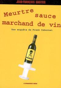 Meurtre sauce marchand de vin : une enquête de Franck Cabernet