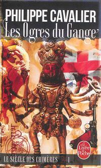 Le siècle des chimères. Volume 1, Les ogres du Gange