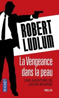 La vengeance dans la peau : une aventure de Jason Bourne