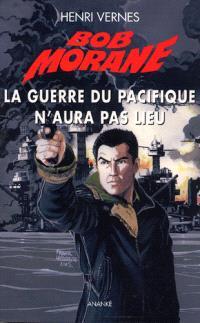 Bob Morane, La guerre du Pacifique n'aura pas lieu