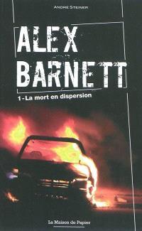 Alex Barnett. Volume 1, La mort en dispersion