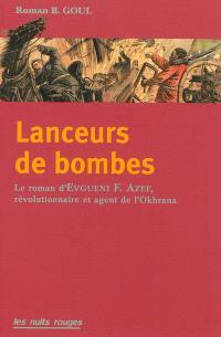 Lanceurs de bombes : le roman d'Evno Azef, révolutionnaire et agent de l'Okhrana