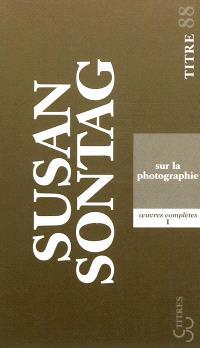 Oeuvres complètes. Volume 1, Sur la photographie