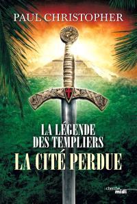 La légende des Templiers. Volume 8, La cité perdue