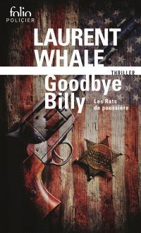 Les Rats de poussière. Volume 1, Goodbye Billy : thriller