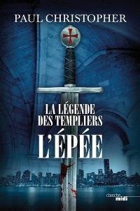 La légende des Templiers. Volume 1, L'épée