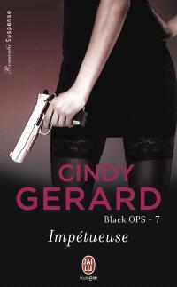 Black ops. Volume 7, Impétueuse