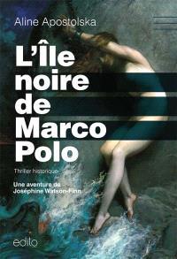 L'île noire de Marco Polo  : une aventure de Joséphine Watson-Finn
