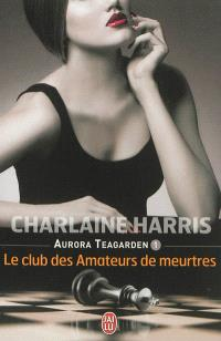 Aurora Teagarden. Volume 1, Le club des amateurs de meurtres