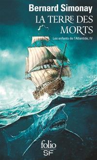 Les enfants de l'Atlantide. Volume 4, La terre des morts