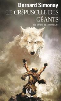 Les enfants de l'Atlantide. Volume 3, Le crépuscule des géants
