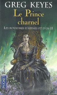 Les royaumes d'épines et d'os. Volume 2, Le prince charnel