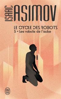 Le cycle des robots. Volume 5, Les robots de l'aube