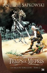 La saga du sorceleur. Volume 2, Le temps du mépris