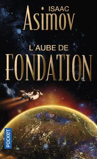 Le cycle de la fondation. Volume 2, L'aube de fondation