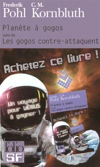 Planète à gogos : enrichi de chapitres inédits; Suivi de Les gogos contre-attaquent