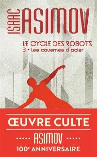 Le cycle des robots. Volume 3, Les cavernes d'acier