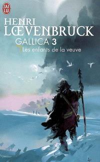 Gallica. Volume 3, Les enfants de la veuve