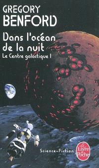 Le centre galactique. Volume 1, Dans l'océan de la nuit