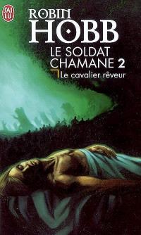 Le soldat chamane. Volume 2, Le cavalier rêveur