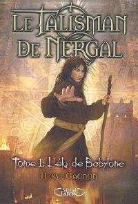Le talisman de Nergal. Volume 1, L'élu de Babylone