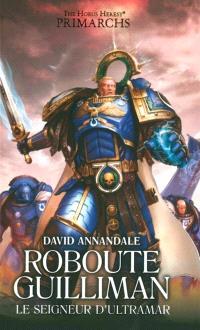 Primarchs : the Horus heresy, Roboute Guilliman : le seigneur d'Ultramar