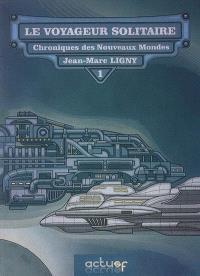 Chroniques des nouveaux mondes. Volume 1, Le voyageur solitaire
