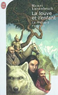 La Moïra. Volume 1, La louve et l'enfant