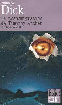 La trilogie divine. Volume 3, La transmigration de Timothy Archer