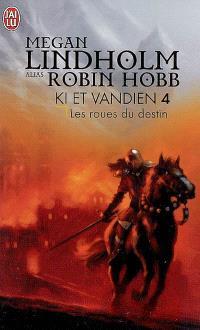 Le cycle de Ki et Vandien. Volume 4, Les roues du destin