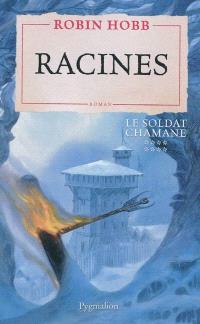 Le soldat chamane. Volume 8, Racines