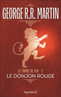 Le trône de fer. Volume 2, Le donjon rouge