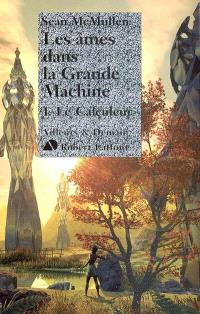Les âmes dans la Grande Machine. Volume 1, Le calculateur