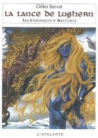Les chroniques d'Arcturus. Volume 6, La lance de Lughern