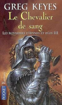 Les royaumes d'épines et d'os. Volume 3, Le chevalier de sang
