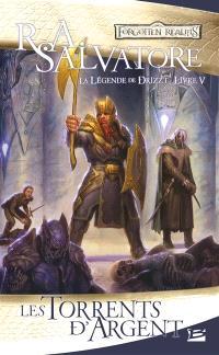 Les royaumes oubliés : la légende de Drizzt. Volume 5, Les torrents d'argent