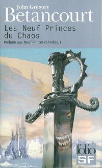 Prélude aux Neuf princes d'Ambre. Volume 1, Les neuf princes du Chaos